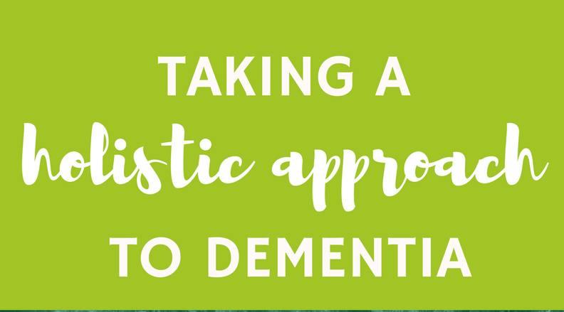 Taking a Holistic Approach to Dementia