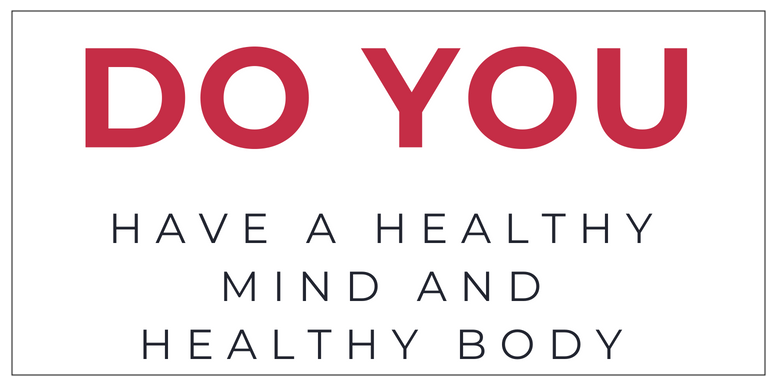 Do you have a healthy mind and healthy body